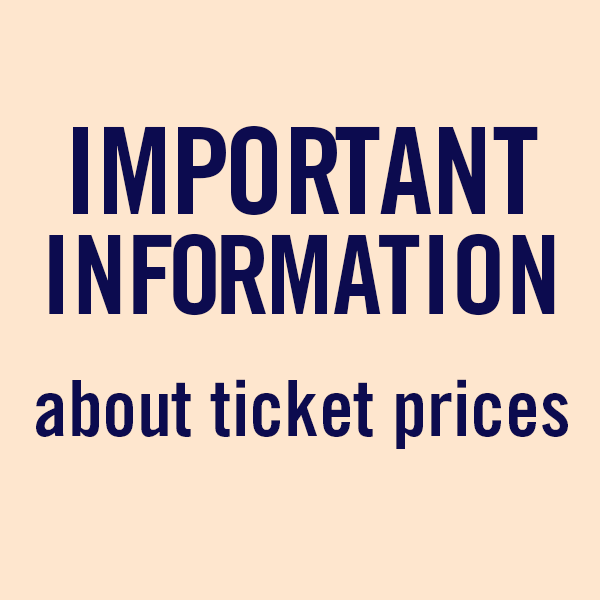 Important information about our ticket prices